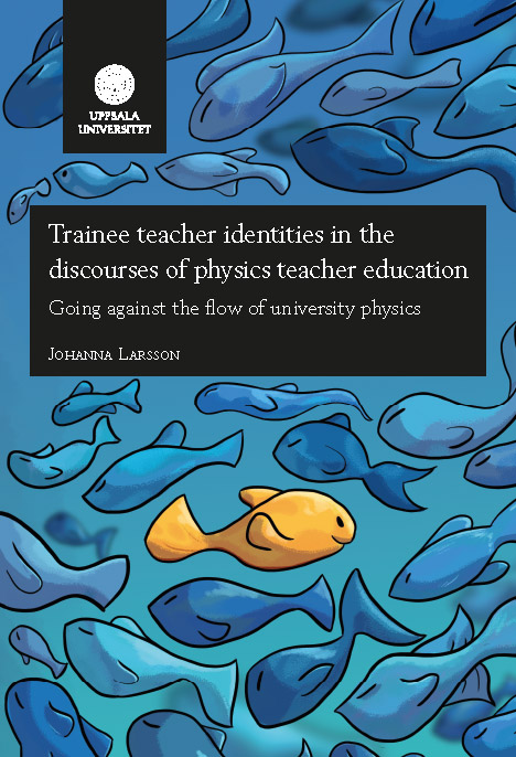 Dissertation: Trainee teacher identities in the discourses of physics teacher education: Going against the flow of university physics